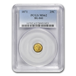1871 BG-841 Liberty Round 25 Cent Gold MS-62 PCGS