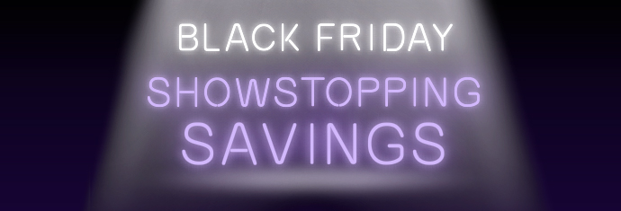 2018 Black Friday Showstopping Savings