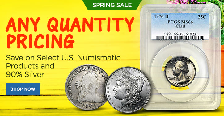 Spring Sale - Select U.S. Numismatic Products and 90% Silver